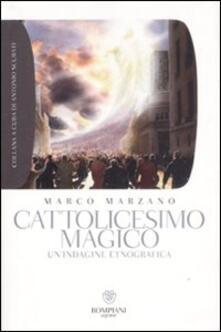 Cattolicesimo magico. Un'indagine etnografica - Marco Marzano - copertina