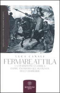 Foto Cover di Fermare Attila. La tradizione classica come antidoto all'ava della barbarie, Libro di Luca Canali, edito da Bompiani