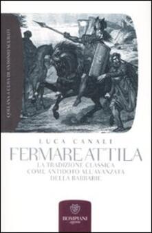 Writersfactory.it Fermare Attila. La tradizione classica come antidoto all'ava della barbarie Image