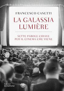Foto Cover di La galassia Lumière. Sette parole chiave per il cinema che viene, Libro di Francesco Casetti, edito da Bompiani
