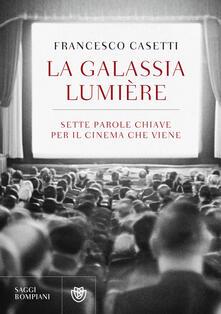 La galassia Lumière. Sette parole chiave per il cinema che viene - Francesco Casetti - copertina