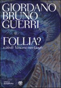 Libro Follia? Vita di Vincent van Gogh Giordano B. Guerri