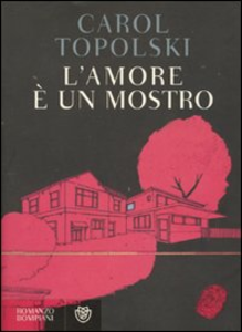 Libro L' amore è un mostro Carol Topolski