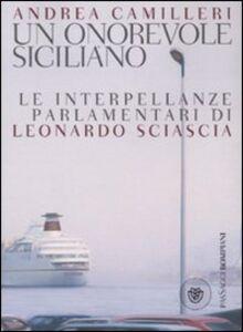 Libro Un onorevole siciliano. Le interpellanze parlamentari di Leonardo Sciascia Andrea Camilleri