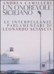 Un onorevole siciliano. Le interpellanze parlamentari di Leonardo Sciascia - Andrea Camilleri - copertina