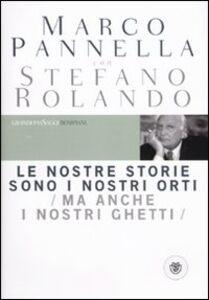 Libro Le nostre storie sono i nostri orti (ma anche i nostri ghetti) Marco Pannella , Stefano Rolando