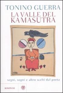 La valle del Kamasutra. Segni, sogni e altro scelti dal poeta - Tonino Guerra - copertina