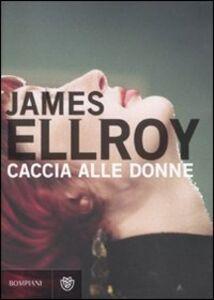 Foto Cover di Caccia alle donne, Libro di James Ellroy, edito da Bompiani