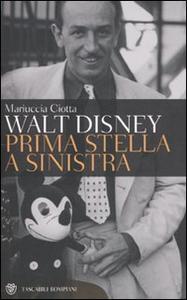 Libro Walt Disney. Prima stella a sinistra Mariuccia Ciotta
