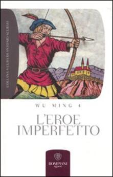 L' eroe imperfetto. Letture sulla crisi e la necessità di un archetipo letterario - Wu Ming 4 - copertina