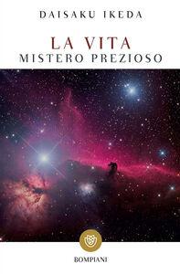 Foto Cover di La vita. Mistero prezioso, Libro di Daisaku Ikeda, edito da Bompiani