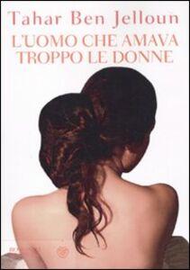 Foto Cover di L' uomo che amava troppo le donne, Libro di Tahar Ben Jelloun, edito da Bompiani
