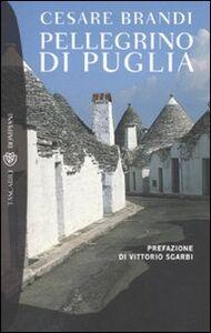 Foto Cover di Pellegrino di Puglia, Libro di Cesare Brandi, edito da Bompiani