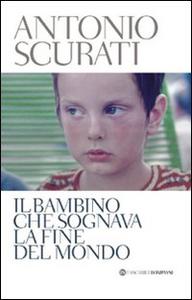 Libro Il bambino che sognava la fine del mondo Antonio Scurati