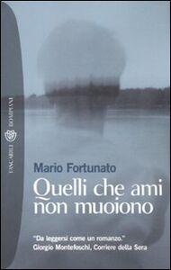 Libro Quelli che ami non muoiono Mario Fortunato