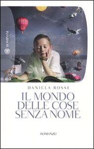 Libro Il mondo delle cose senza nome Daniela Rossi
