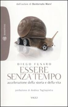 Essere senza tempo. Accelerazione della storia e della vita - Diego Fusaro - copertina