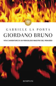 Libro Giordano Bruno. Vita e avventure di un pericoloso maestro del pensiero Gabriele La Porta