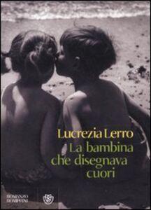 Libro La bambina che disegnava cuori Lucrezia Lerro