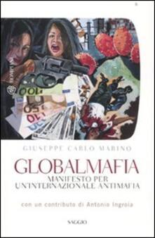 Filippodegasperi.it Globalmafia. Manifesto per un'internazionale antimafia Image