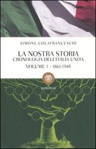 La nostra storia. Cronologia dell'Italia unita. Vol. 1: 1861-1945.