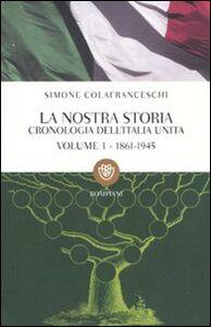 Foto Cover di La nostra storia. Cronologia dell'Italia unita. Vol. 1: 1861-1945., Libro di Simone Colafranceschi, edito da Bompiani