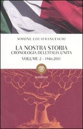 La nostra storia. Cronologia dell'Italia unita. Vol. 2: 1946-2011.