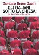 Libro Gli italiani sotto la Chiesa. Da san Pietro a Berlusconi Giordano B. Guerri