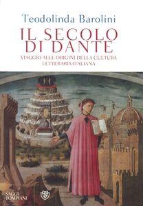 Libro Il secolo di Dante. Viaggio alle origini della cultura letteraria italiana Teodolinda Barolini