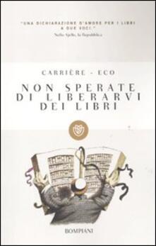 Non sperate di liberarvi dei libri - Umberto Eco,Jean-Claude Carrière - copertina