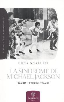 La sindrome di Michael Jackson. Bambini, prodigio, traumi - Luca Scarlini - copertina