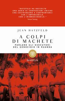 Filippodegasperi.it A colpi di machete. Parlano gli esecutori del genocidio in Ruanda Image