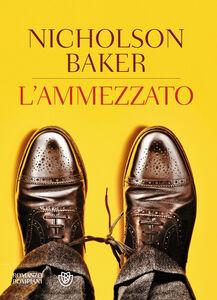 Libro L' ammezzato Nicholson Baker