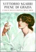 Libro Piene di grazia. I volti della donna nell'arte. Ediz. illustrata Vittorio Sgarbi