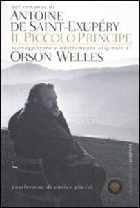 Libro Il Piccolo Principe. Sceneggiatura e adattamento originale Orson Welles , Antoine de Saint-Exupéry