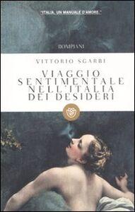 Libro Viaggio sentimentale nell'Italia dei desideri Vittorio Sgarbi