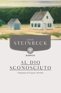 Foto Cover di Al Dio sconosciuto, Libro di John Steinbeck, edito da Bompiani