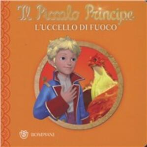 Il Piccolo Principe. L'uccello di fuoco. Ediz. illustrata
