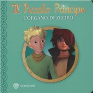 Il Piccolo Principe. L'organo di Zefiro. Ediz. illustrata