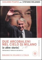 Due arcobaleni nel cielo di Milano (e altre storie). Dialogo su Milano e l'Italia