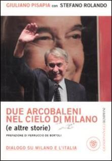 Due arcobaleni nel cielo di Milano (e altre storie). Dialogo su Milano e lItalia.pdf
