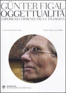 Libro Oggettualità, esperienza ermeneutica e filosofia. Testo tedesco a fronte Günter Figal
