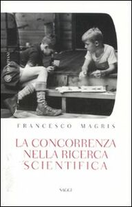 Foto Cover di La concorrenza nella ricerca scientifica, Libro di Francesco Magris, edito da Bompiani