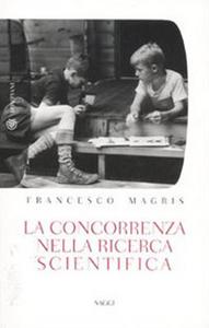 Libro La concorrenza nella ricerca scientifica Francesco Magris