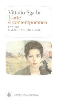 L' arte è contemporanea. Ovvero l'arte di vedere l'arte. Ediz. illustrata - Vittorio Sgarbi - copertina