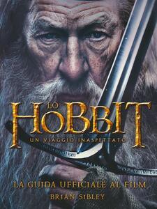 Libro Lo Hobbit. Un viaggio inaspettato. La guida ufficiale al film. Ediz. illustrata Brian Sibley