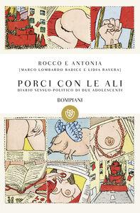 Libro Rocco e Antonia. Porci con le ali. Diario sessuo-politico di due adolescenti Marco Lombardo Radice , Lidia Ravera
