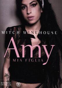 Foto Cover di Amy, mia figlia, Libro di Mitch Winehouse, edito da Bompiani
