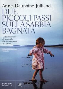 Foto Cover di Due piccoli passi sulla sabbia bagnata, Libro di AnneDauphine Julliand, edito da Bompiani