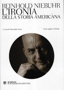 Libro L' ironia della storia americana. Testo inglese a fronte Reinhold Niebuhr